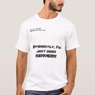T-shirt Dang…, apparemment, j'AI ÉTÉ JUSTE SERVI ! ! !