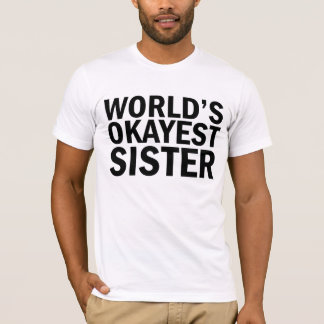 T-shirt de soeur d'Okayest du monde