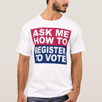 T-shirt Demandez-moi comment m'enregistrer pour voter