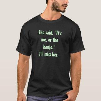 """T-shirt Elle a dit que """"c'est moi ou le banjo."""" Je la"""