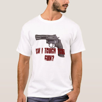 T-shirt Est-ce que je peux toucher votre arme à feu ?