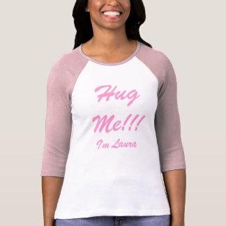 T-shirt Étreignez-moi ! ! ! , Je suis Laura