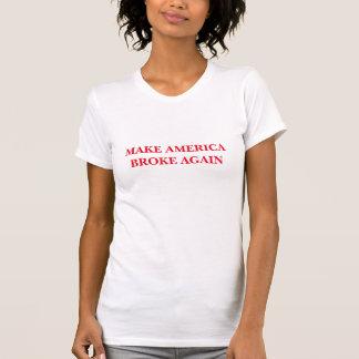 """T-shirt """"Faites l'Amérique a cassé encore"""" T des femmes"""