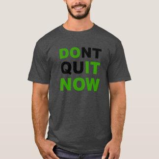 T-shirt Faites-le maintenant, ne stoppez pas maintenant.