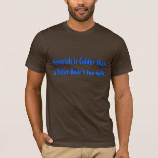 T-shirt Fébriles est puis des clous plus froids de