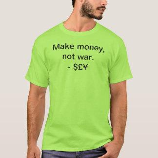 T-shirt Gagnez l'argent, pas guerre