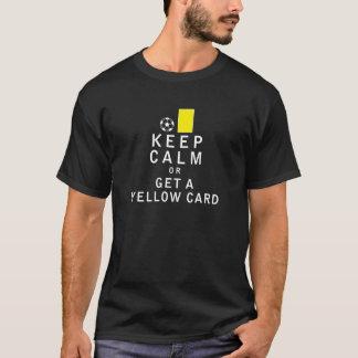 T-shirt Gardez le calme ou obtenez une carte jaune