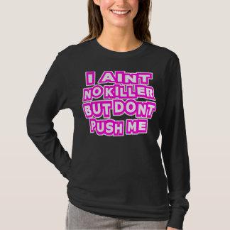 T-shirt I Aint aucun tueur, mais ne me poussent pas --