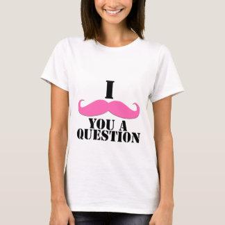 T-shirt I moustache vous une moustache de rose de question