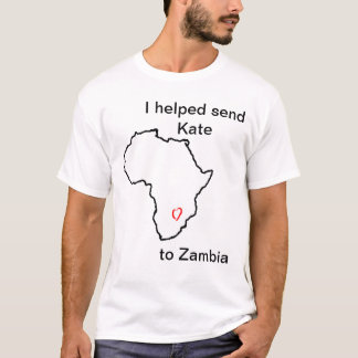 T-shirt J'ai aidé à envoyer Kate à la chemise de la Zambie