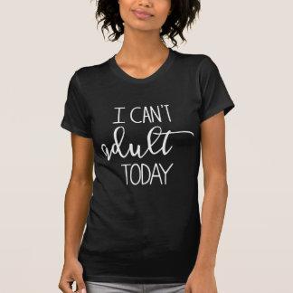 T-shirt Je ne peux pas adulte aujourd'hui