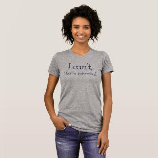 T-shirt Je ne peux pas, j'ai la chemise de répétition