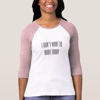 """T-shirt """"Je ne veux pas à l'adulte aujourd'hui """""""