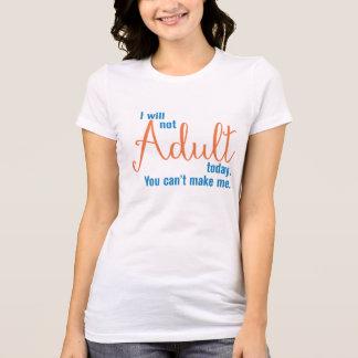 T-shirt Je pas adulte aujourd'hui