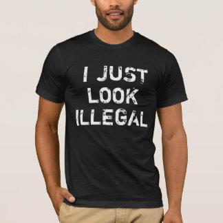 T-shirt Je semble juste illégal : Chemise d'humour
