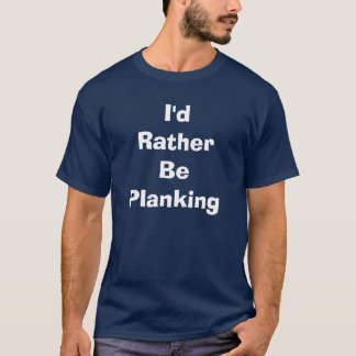 T-shirt Je serais plutôt Planking