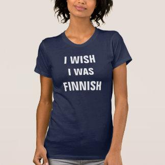 T-shirt Je souhaite que j'aie été finlandais