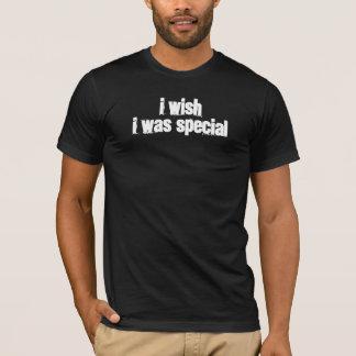 T-shirt Je souhaite que j'aie été spécial