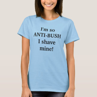 T-shirt Je suis ainsi ANTI-BUSH je rase le mien !