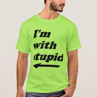 T-shirt Je suis avec stupide