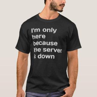 T-shirt Je suis seulement ici parce que le serveur est en