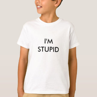 T-shirt Je suis STUPIDE - customisé