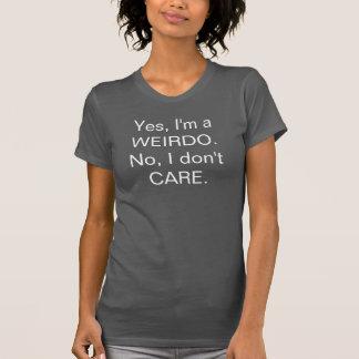 T-shirt Je suis un Weirdo que je ne m'inquiète pas le