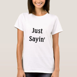T-shirt Juste Sayin