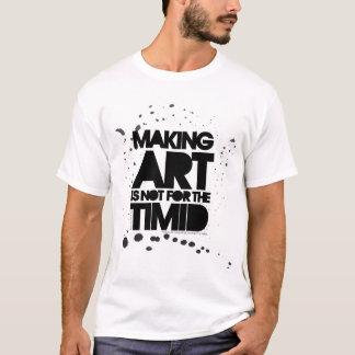 T-shirt La fabrication de l'art n'est pas pour le timide