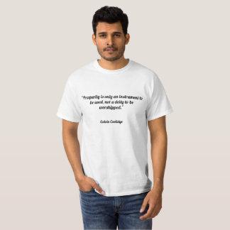 """T-shirt La """"prospérité est seulement un instrument à"""