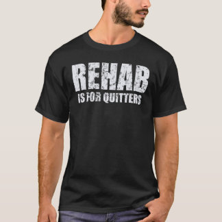 T-shirt La réadaptation est pour des renonceurs