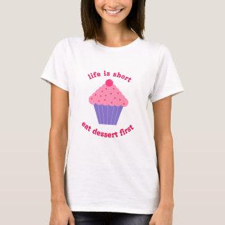T-shirt La vie est courte. Mangez le dessert premier