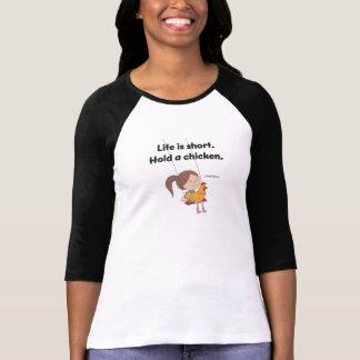 T-shirt La vie est courte.  Tenez un poulet