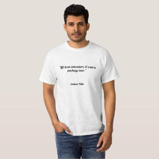 """T-shirt La """"vie est une aventure, il n'est pas un forfait"""