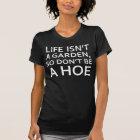 T-shirt La vie n'est pas un jardin, ainsi ne sont pas un