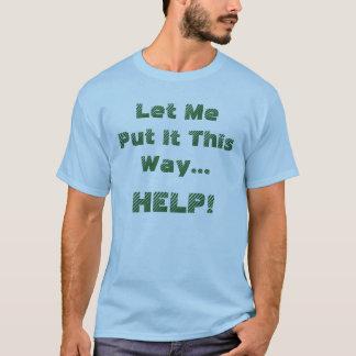T-shirt Laissez-moi le mettre cette chemise d'aide de