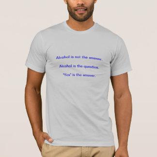 T-shirt L'alcool n'est pas la réponse. L'alcool est le