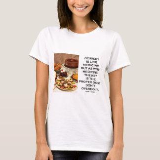 T-shirt Le dessert est comme la clé de médecine est dose