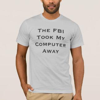T-shirt Le FBI a enlevé mon ordinateur