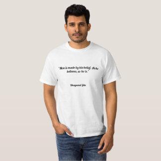 """T-shirt Le """"homme est fait par sa croyance. Comme il"""