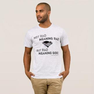 T-shirt Le mauvais non mauvais de la signification des