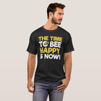 T-shirt Le temps à l'abeille heureuse est maintenant !