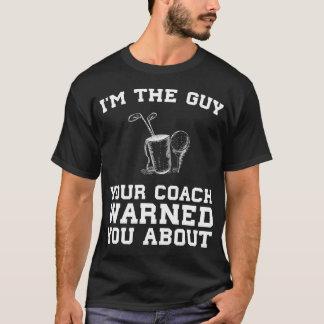 T-shirt Le type votre entraîneur vous a avertis au sujet