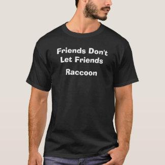 T-shirt Les amis ne laissent pas le raton laveur d'amis