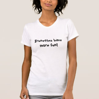 T-shirt Les brunes ont plus d'amusement !