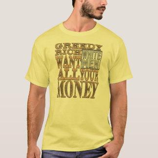 T-shirt Les hommes blancs riches avides veulent tout votre