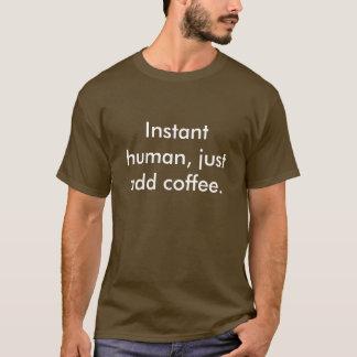 T-shirt L'humain instantané, ajoutent juste le café