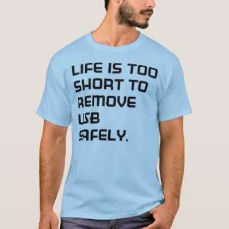 T-shirt Life IS too short