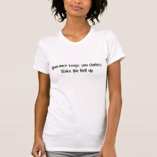 T-shirt L'ignorance vous maintient naïfs. Réveillez