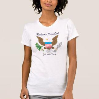 """T-shirt """"Madame le président. Habituez-vous le. """""""